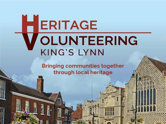 Heritage Volunteering, King's Lynn. Bringing communities together through local heritage.